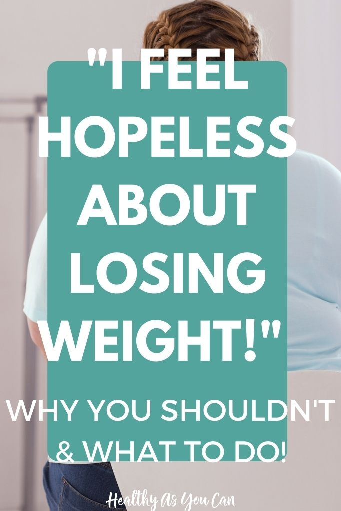 I feel hopeless about weight loss...how to deal