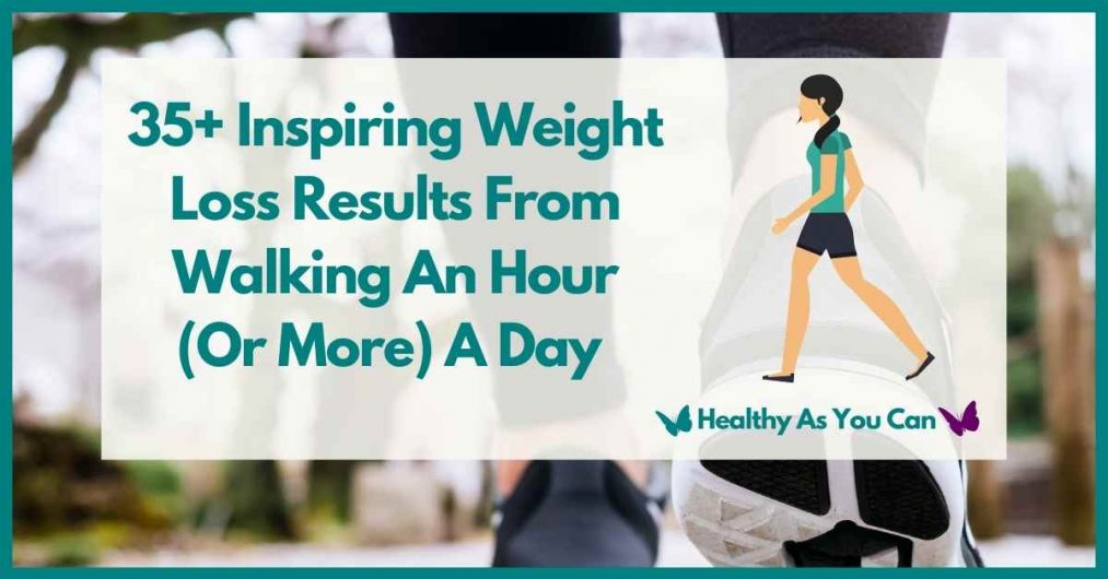 35 plus weight loss results from walking an hour a day