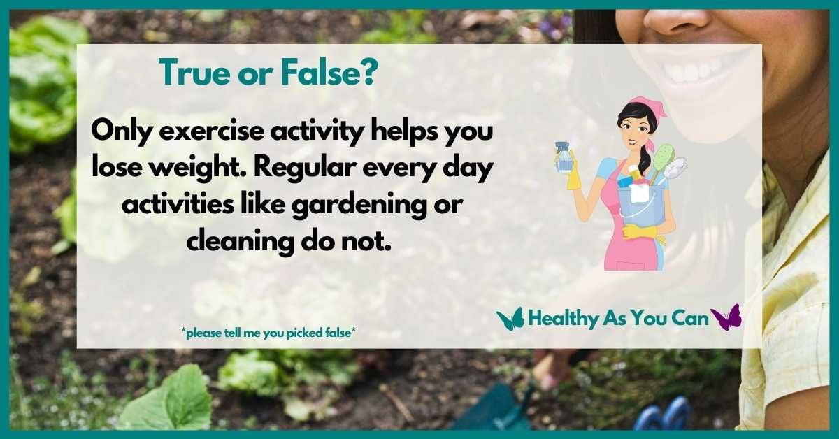 everyday activities don't help you lose weight (true or false)